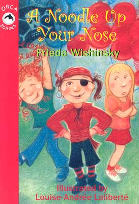A Noodle Up Your Nose By Wishinsky, Frieda/ Laliberte, Louise-Andree (ILT)